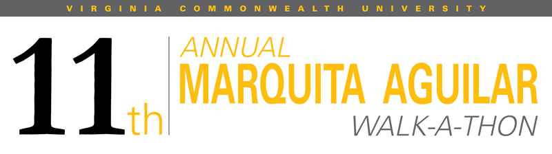 Virginia Commonwealth University, 11th Annual Marquita Aguilar Walk-a-thon
